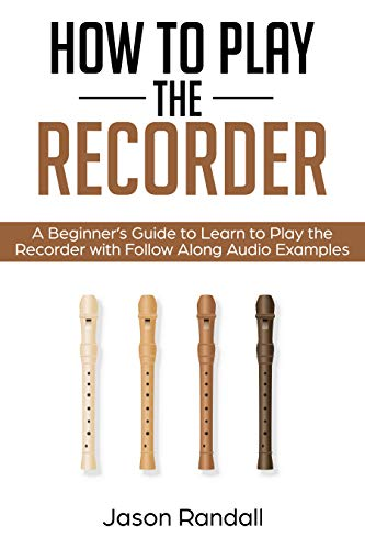 - How to Play the Recorder: A Beginner's Guide to Learn to Play the Recorder with Follow Along Audio Examples