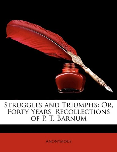 Struggles and Triumphs: Or, Forty Years' Recollections of P. T. Barnum pdf