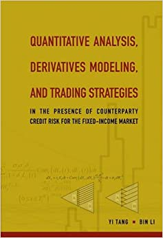 Quantitative Analysis, Derivatives Modeling, And Trading Strategies: In The Presence Of Counterparty Credit Risk For The Fixed-income Market 9789810240790 Higher Education Textbooks at amazon