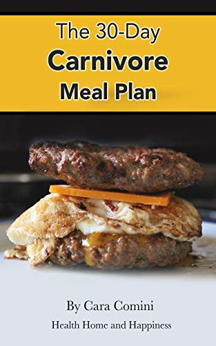 The 30-Day Carnivore Meal Plan: Your Day-by-Day 30-Day Guide Book to Eating Well, Looking Amazing, and Feeling Great on the Carnivore Diet by Cara Comini