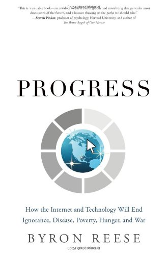 Image of Infinite Progress: How the Internet and Technology Will End Ignorance, Disease, Poverty, Hunger, and War