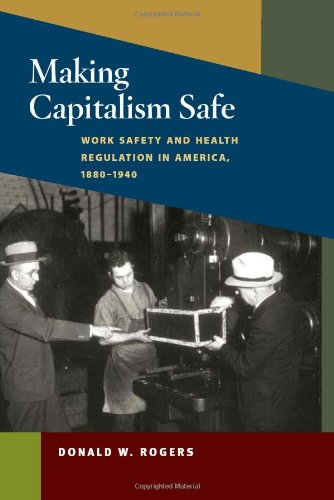Making Capitalism Safe: Workplace Safety and Health Regulation in America, 1880-1940 (Working Class in American History) (Workplace Health And Safety And Welfare Regulations)