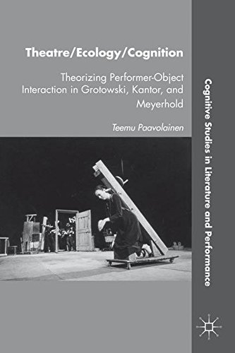 Theatre/Ecology/Cognition: Theorizing Performer-Object Interaction in Grotowski, Kantor, and Meyerhold (Cognitive Studie