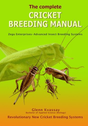 The Complete Cricket Breeding Manual: Revolutionary New Cricket Breeding Systems