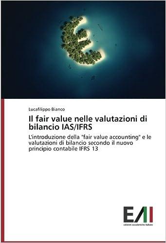 Il fair value nelle valutazioni di bilancio IAS/IFRS: L'introduzione della