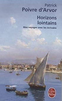Horizons lointains : Mes voyages avec les écrivains par Poivre d'Arvor