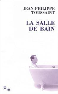 La salle de bain ; suivi de Le jour où j'ai rencontré Jérôme Lindon, Toussaint, Jean-Philippe