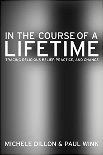 Book In the Course of a Lifetime: Tracing Religious Belief, Practice, and Change by Dillon, Michele, Wink, Paul(March 20, 2007)