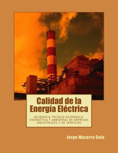 Calidad de la Energía Eléctrica: Incidencia técnico-económica-energética y ambiental en empresas industriales y de servicios (Spanish Edition)