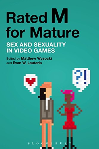 Rated M for Mature: Sex and Sexuality in Video Games