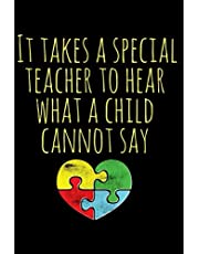 """It Takes a Special Teacher to Hear What a Child Cannot Say: Autism Teacher Journal; Autism Awareness Gift Notebook; Heart Puzzle Piece Autistic Special Needs Teacher Appreciation Gift; 6"""" x 9"""" 100 Lined Pages; Memory and Keepsake Journal"""