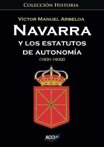 Navarra y los estatutos de autonomía: (1931 - 1932) (Colección Historia) Victor Manuel Arbeloa