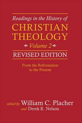 Readings in the History of Christian Theology, Volume 2, Revised Edition: From the Reformation to the Present
