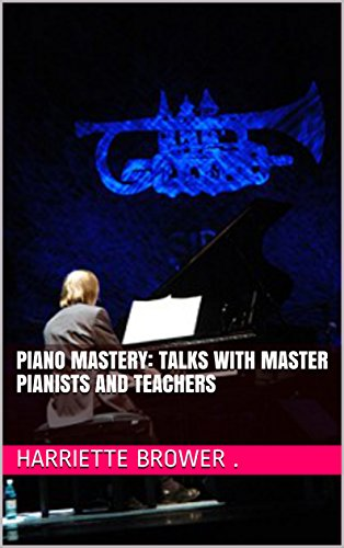 Piano Mastery: Talks with Master Pianists and Teachers