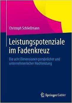 Leistungspotenziale im Fadenkreuz: Die acht Dimensionen Persönlicher und Unternehmerischer Hochleistung (German Edition)