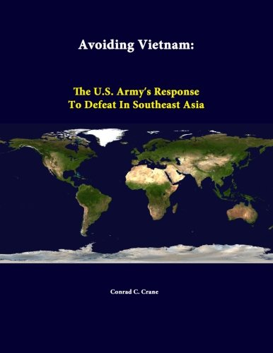 Avoiding Vietnam: The U.S. Army''s Response To Defeat In Southeast Asia by lulu.com