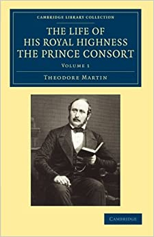 Book The Life of His Royal Highness the Prince Consort: Volume 1 (Cambridge Library Collection - British and Irish History, 19th Century)
