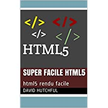 super facile html5: html5 rendu facile (French Edition)