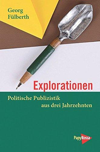 Explorationen: Politische Publizistik aus drei Jahrzehnten