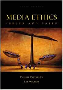 media ethics issues and cases philip patterson lee wilkins pdf