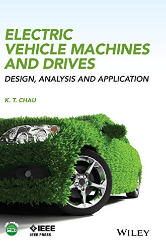 Electric Vehicle Machines and Drives: Design, Analysis and Application (Wiley - IEEE) (Analysis Of Electric Machinery And Drive Systems)