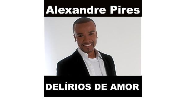 AMOR ALEXANDRE DE DELIRIOS DO BAIXAR CD PIRES
