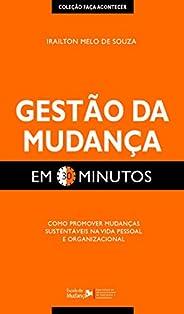 Gestão da Mudança em 30 Minutos: Como promover mudanças sustentáveis na vida pessoal e organizacional (Coleção