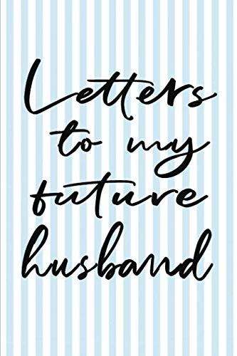 Letters to My Future Husband: Notebook for Writing Messages for the Man You Love (Keepsake Notebook - Future Husband)