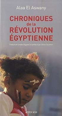 Chroniques de la révolution égytienne par El Aswany