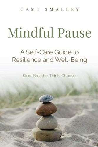 Mindful Pause: A Self-Care Guide to Resilience and Well-Being   Stop.Breathe.Think.Choose.