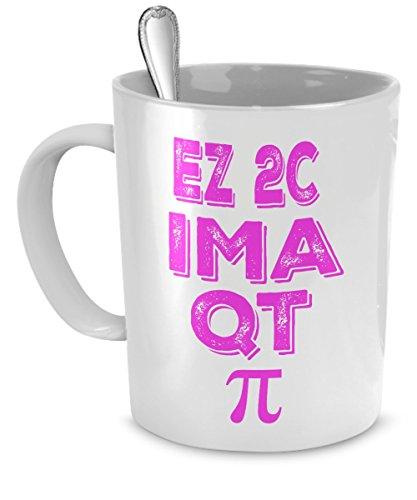 Science-Nerd-Gifts-Pi-Day-Mug-Girl-EZ-2C-IM-A-QT-Pi-Math-Nerd-Mug-Gifts-Funny-Science