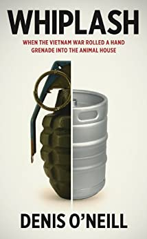 WHIPLASH:  When the Vietnam War rolled a hand grenade into the Animal House by [O'Neill, Denis R.]