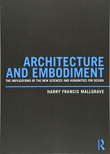 Architecture and Embodiment: The Implications of the New Sciences and Humanities for Design