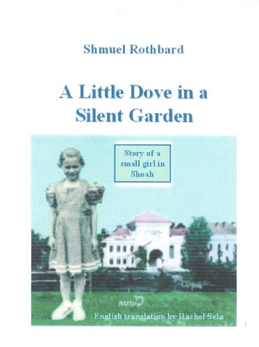 A Little Dove in a Silent Garden: Story of a small girl in Shoah (S. Rothbard Book (2003 Polish)