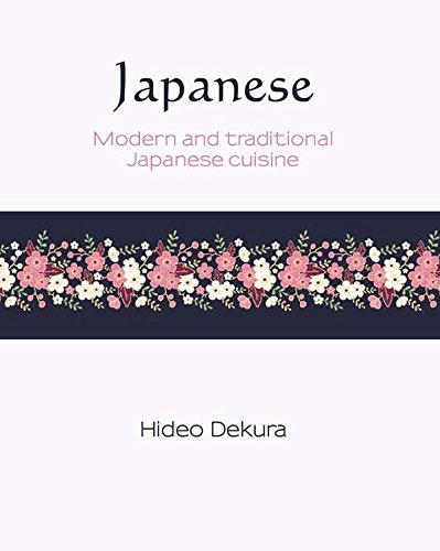 Japanese: Modern and Traditional Japanese Cuisine (Silk) by Hideo Dekura