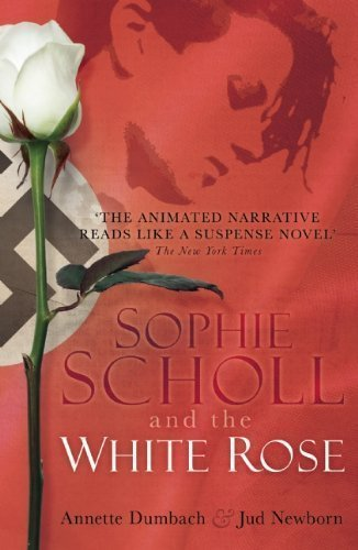 Sophie Scholl and the White Rose Reprint Edition by Jud Newborn, Annette Dumbach published by Oneworld Publications (2007)