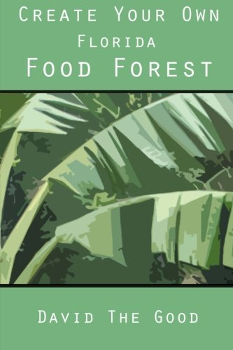 Book cover from Create Your Own Florida Food Forest by David The Good