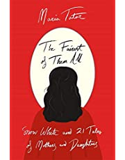 The Fairest of Them All: Snow White and 21 Tales of Mothers and Daughters