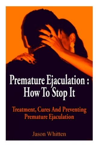 Premature Ejaculation: Treatment, Cures and Preventing Premature Ejaculation
