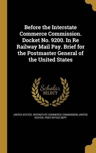 Download Before the Interstate Commerce Commission. Docket No. 9200. in Re Railway Mail Pay. Brief for the Postmaster General of the United States ebook