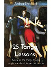 25 Tango Lessons: Some of the things tango taught me about life and vice versa