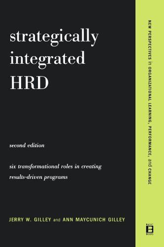 Strategically Integrated HRD: A Six- Step Approach To Creating Results-Driven Programs Performance (New Perspectives in