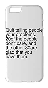 Quit telling people your problems. 20% of the people don't Iphone 6 plastic case