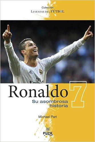 Ronaldo: Su Asombrosa Historia (Leyendas Del Futbol)