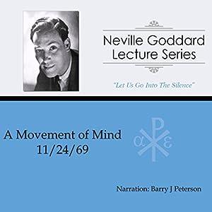 A Movement of Mind: Neville Goddard Lecture Series Hörbuch von Neville Goddard Gesprochen von: Barry J Peterson