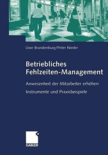 Betriebliches Fehlzeiten-Management: Anwesenheit der Mitarbeiter erhöhen. Instrumente und Praxisbeispiele