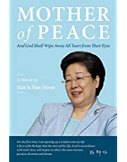 Mother of Peace: A Memoir by Hak Ja Han Moon