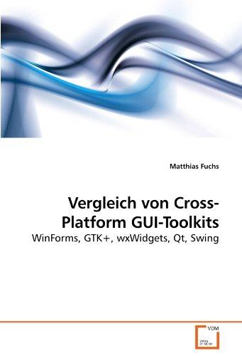 Vergleich von Cross-Platform GUI-Toolkits: WinForms, GTK+, wxWidgets, Qt, Swing (German Edition) by VDM Verlag Dr. Müller