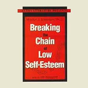 Breaking the Chain of Low Self-Esteem Audiobook