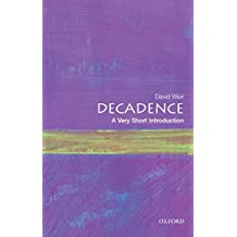Decadence: A Very Short Introduction (Very Short Introductions)